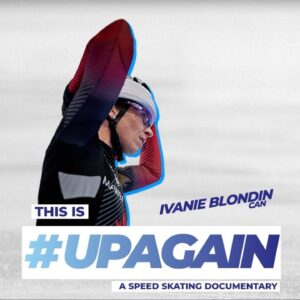 Ivanie Blondin (CAN) Insight | This is #UpAgain: A Speed Skating documentary
